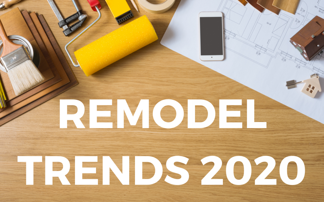 3 Home Remodel Trends Coming in 2020
